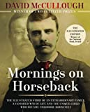 Mornings on Horseback: The Illustrated Story of an Extraordinary Family, a Vanished Way of Life, and the Unique Child Who Became Theodore Roosevelt