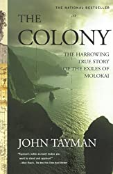 The Colony: The Harrowing True Story of the Exiles of Molokai by John Tayman (2007-01-09)