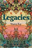Legacies, Sharon Kay, 0595239811