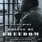 Gospel of Freedom: Martin Luther King, Jr.'s Letter from Birmingham Jail and the Struggle that Changed a Nation | Jonathan Rieder