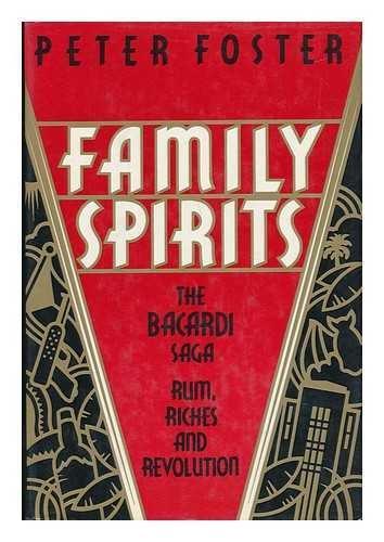 family-spirits-the-bacardi-saga-rum-riches-and-revolution