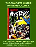 The Complete Mister Mystery: Volume 1: Gwandanaland Comics #1207 --- Terror and Suspense -- Graphic and Gripping Pre-Code Horror -- This Book: Complete Issues #1-9
