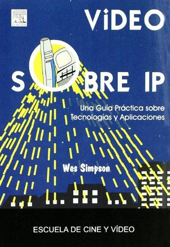 Descargar Libro Video Sobre Ip - Una Guia Practica Sobre Tecnologias Y Aplicaciones Wes Simpson
