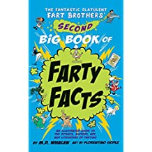 The Fantastic Flatulent Fart Brothers' Second Big Book of Farty Facts: An Illustrated Guide to the Science, History, Art, and Literature of Farting (Humorous ... Flatulent Fart Brothers' Fun Facts 2)