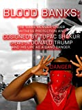 Blood Banks: The Gang Member Under Witness Protection and Cosigned by Tupac Shakur Speaks on Donald Trump and His Life as a Gang Banger