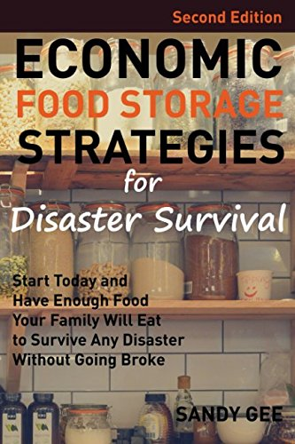 Economic Food Storage Strategies For Disaster Survival: Start Today and Have Enough Food Your Family Will Eat to Survive Any Disaster Without Going (Foods Long Term Storage)
