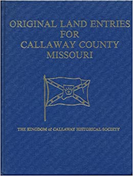 Original Land Entries For Callaway County Missouri A Transcription