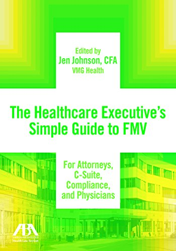 The Healthcare Executive's Simple Guide to FMV For Attorneys, C-Suite, Compliance, and Physicians - Executive Bar