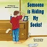 Someone Is Hiding My Socks!, Matthew T. Kneita, 1612250777