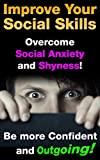Improve Your Social Skills: Overcome Social Anxiety & Shyness, Be More Confident & Outgoing (Body Language Secrets, Conversation skills Book 1)