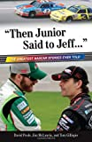 """Then Junior Said to Jeff. . ."": The Greatest NASCAR Stories Ever Told"