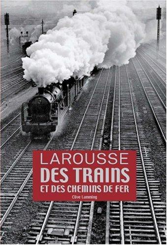 Larousse des trains et des chemins de fer ~ Clive Lamming, Daniel Brun, Pierre Cerisier, Alain Gernigon