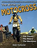 Search : The Birth of Motocross: An Illustrated History of the Early Years of America's #1 Dirt Sport - The Tracks - The Riders - The Machines