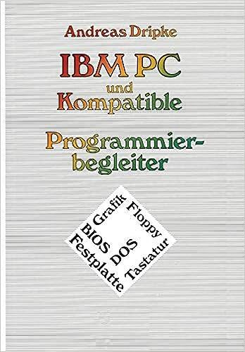 IBM PC und Kompatible Programmierbegleiter: BIOS, DOS