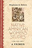Native American Women's Studies: A Primer (Peter Lang Primer)