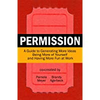 Permission: A Guide to Generating More Ideas, Being More of Yourself and Having More Fun at Work