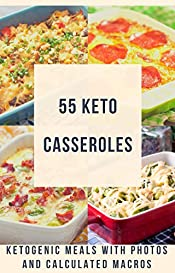 55 Keto Casseroles: Ketogenic meals with photos and calculated macros (Keto Cookbook with Photos and Macros 1)
