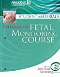 Intermediate Fetal Monitoring Course : Student Materials, Assn of Women'S Health, Obstetrics and Neonatal Nurses, 0757528074