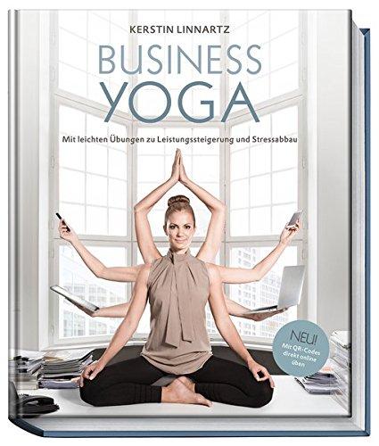 Business-Yoga: Kerstin Linnartz (Idee/Konzept/Text) und ...