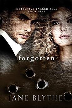 Forgotten (Detective Parker Bell Book 5) by [Blythe, Jane]