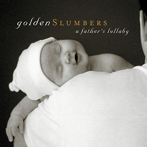Golden Slumbers: A Father's Lullaby (Jewel Lullaby Cd)