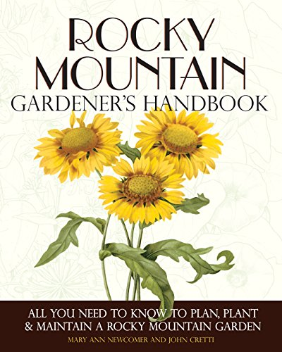 Rocky Mountain Gardener's Handbook: All You Need to Know to Plan, Plant & Maintain a Rocky Mountain Garden - Montana, Id