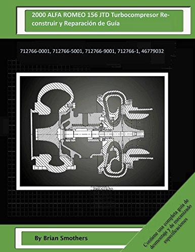 Descargar Libro 2000 Alfa Romeo 156 Jtd Turbocompresor Reconstruir Y Reparación De Guía: 712766-0001, 712766-5001, 712766-9001, 712766-1, 46779032 Brian Smothers