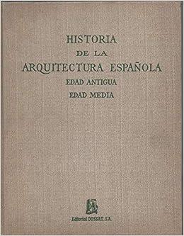 HISTORIA DE LA ARQUITECTURA ESPAÑOLA. Edad Antigüa y Edad Media ...