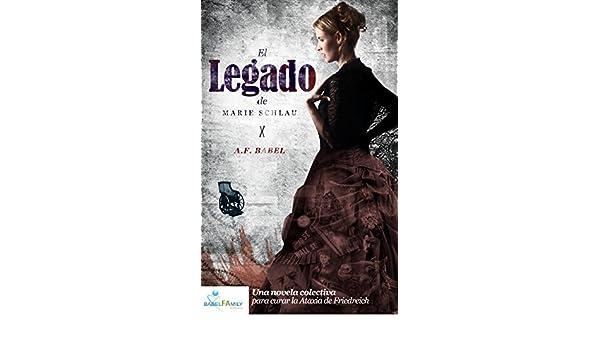 Amazon.com: El Legado de Marie Schlau: Una novela colectiva para curar la Ataxia de Friedreich (Spanish Edition) eBook: AF Babel, Maria Blasco Gamarra, ...