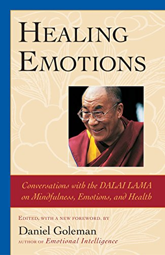Healing Emotions: Conversations with the Dalai Lama on Mindfulness, Emotions, and Health