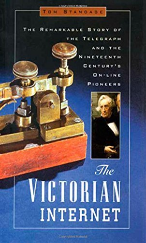 The Victorian Internet: The Remarkable Story of the Telegraph and the Nineteenth Century's On-Line Pioneers by Tom Standage (1998-09-01)