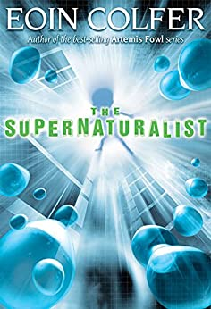 Supernaturalist, The by [Colfer, Eoin]
