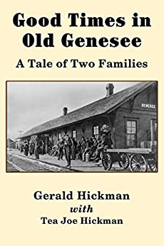 Good Times in Old Genesee: A Tale of Two Families by [Hickman, Gerald, Hickman, Tea Joe]