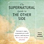 The Supernatural Guide to the Other Side: Interpret Signs, Communicate with Spirits, and Uncover the Secrets of the Afterlife |  Adams Media