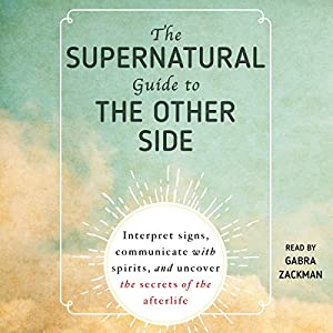 The Supernatural Guide to the Other Side Audiobook