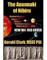 The Anunnaki of Nibiru: Mankind's Forgotten Creators, Enslavers, Saviors, and Hidden Architects of the New World Order