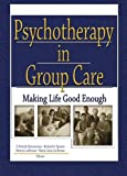 img - for Psychotherapy in Group Care: Making Life Good Enough book / textbook / text book