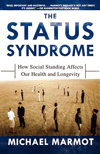 The Status Syndrome: How Social Standing Affects Our Health and Longevity [Michael Marmot] (Tapa Blanda)