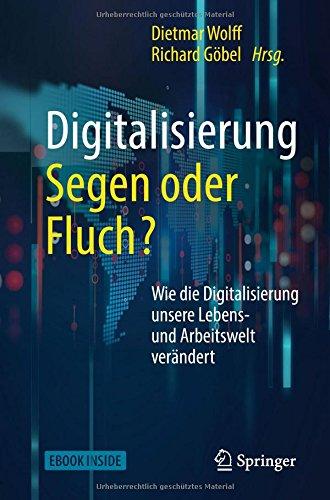 Digitalisierung: Segen oder Fluch: Wie die Digitalisierung unsere Lebens- und Arbeitswelt verändert Taschenbuch – 30. Mai 2018 Dietmar Wolff Richard Göbel Springer 3662548402