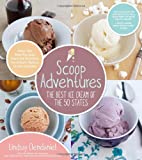 Scoop Adventures: The Best Ice Cream of the 50 States: Make the Real Recipes from the Greatest Ice Cream Parlors in the Country