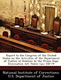 Report to the Congress of the United States on the Activities of the Department of Justice in Relation to the Prison Rape Elimination Act: Public Law 108-79