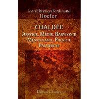 Chaldée, Assyrie, Médie, Babylonie, Mésopotamie, Phénicie, Palmyrène