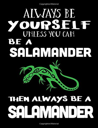 Always Be Yourself Unless You Can Be A Salamander Then Always Be A Salamander: Notebooks For School (Back To School Notebook, Composition College Ruled)(8.5 x 11)(School Memory Book)(V2)