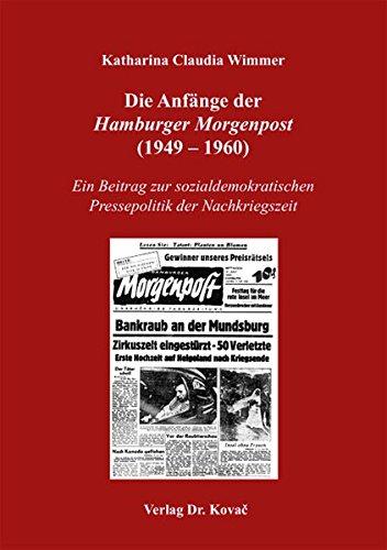 Download Die Anfänge der Hamburger Morgenpost (1949–1960). Ein Beitrag zur sozialdemokratischen Pressepolitik der Nachkriegszeit (Schriften zur Geschichtsforschung des 20. Jahrhunderts) PDF ePub ebook