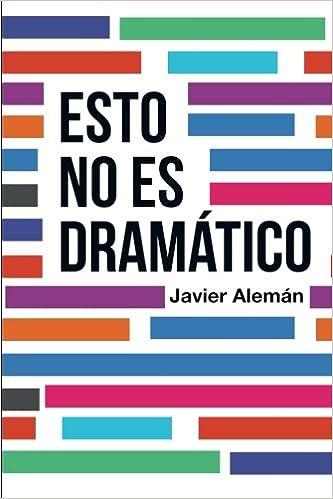 Esto no es dramático (Spanish Edition): Javier Alemán ...