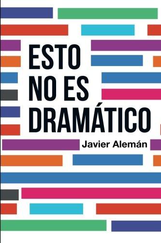 Esto no es dramático: Amazon.es: Javier Alemán: Libros