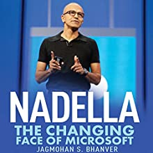 Nadella: The Changing Face of Microsoft Audiobook by Jagmohan S. Bhanver Narrated by Homer Todiwala