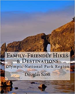 Book Family Friendly Hikes and Destinations: Olympic National Park Region by Douglas Scott (2014-01-05)