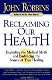 Reclaiming Our Health, John Robbins, 0915811804