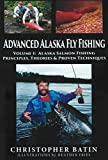 Advanced Alaska Fly Fishing: Volume One: Alaska Salmon Fishing Principles, Theories, and Proven Techniques